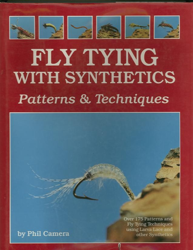 FLY TYING WITH SYNTHETICS; Patterns & Techniques. Phil Camera.