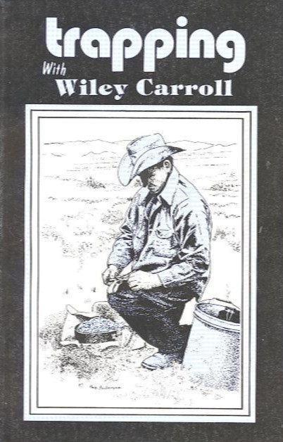 TRAPPING WITH WILEY CARROLL. Wiley Carroll.