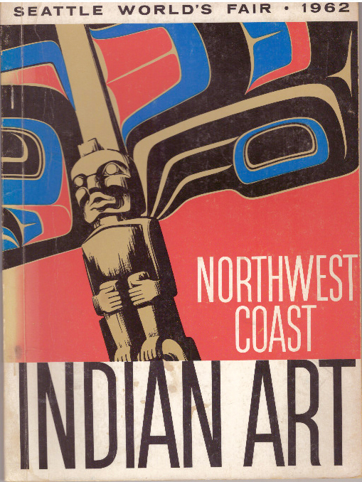NORTHWEST COAST INDIAN ART; An Exhibit at the Seattle World's Fair Fine Arts Pavilion. Erna Gunther.