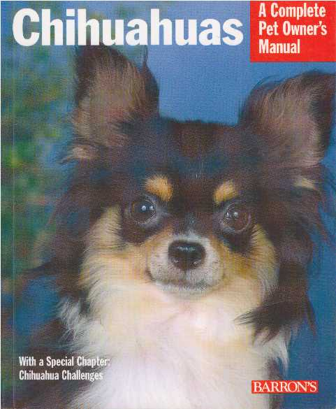 CHIHUAHUAS; A Complete Pet Owner's Manual. Ph D. Coile, D. Caroline.
