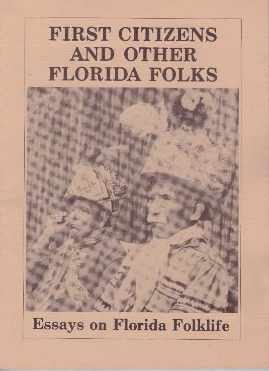 FIRST CITIZENS AND OTHER FLORIDA FOLKS; Essays on Florida Folklife. Ronald Foreman.