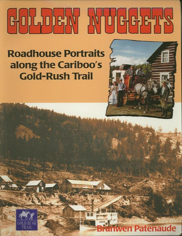 GOLDEN NUGGETS; Roadhouse Portraits along the Cariboo's Gold-Rush Trail. Branwen Patenaude.