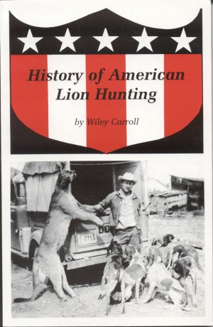 HISTORY OF AMERICAN LION HUNTING. Wiley Carroll.