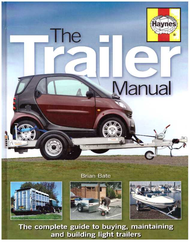 THE TRAILER MANUAL; The Complete Guide to Buying, Maintaining and Building Light Trailers. Brian Bate.