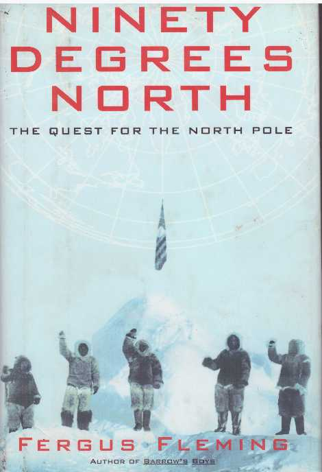 NINETY DEGREES NORTH; The Quest for the North Pole. Fergus Fleming.