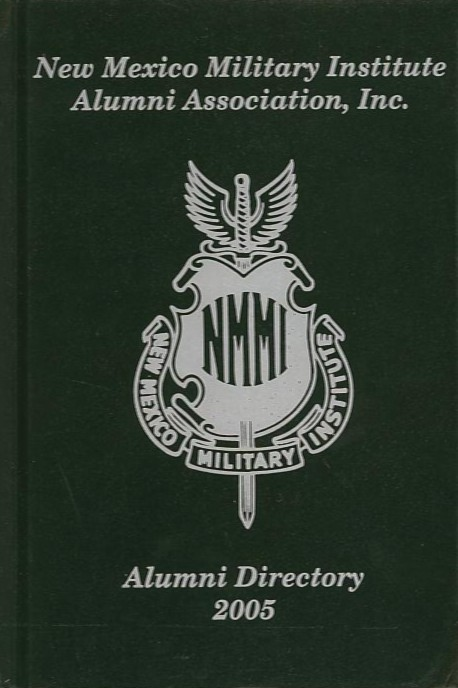 NEW MEXICO MILITARY INSTITUTE ALUMNI ASSOCIATION, INC.; Alumni Directory 2005