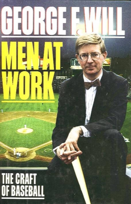 MEN AT WORK; The Craft of Baseball. George F. Will.