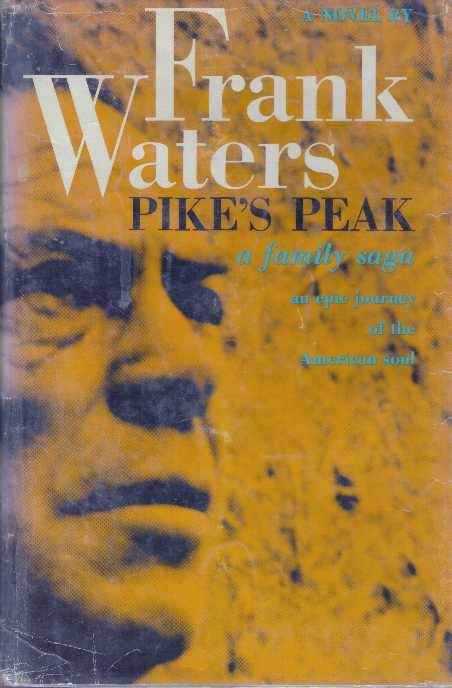 PIKE'S PEAK; A Family Saga: An Epic Journey of the American Soul. Frank Waters.