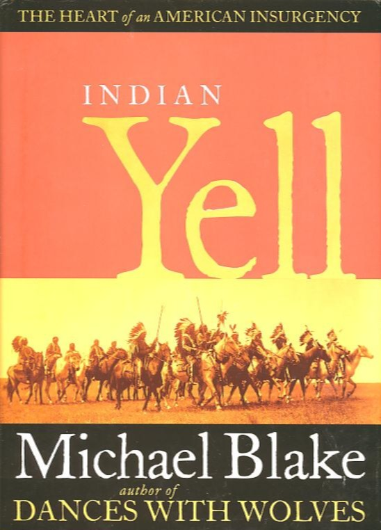 INDIAN YELL; The Heart of an American Insurgency. Michael Blake.