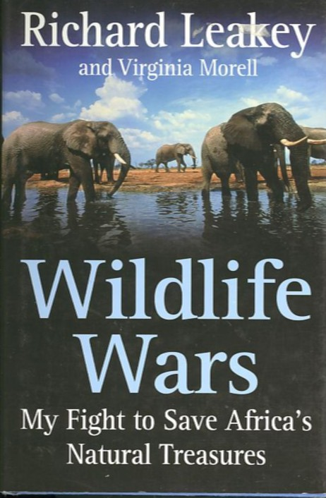 WILDLIFE WARS; My Fight to Save Africa's Natural Treasures. Richard Leakey, Virginia Morell.