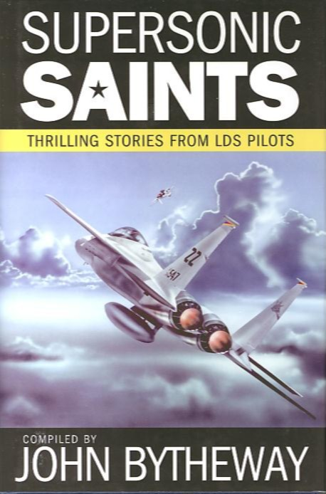 SUPERSONIC SAINTS; Thrilling Stories from LDS Pilots. John Bytheway.