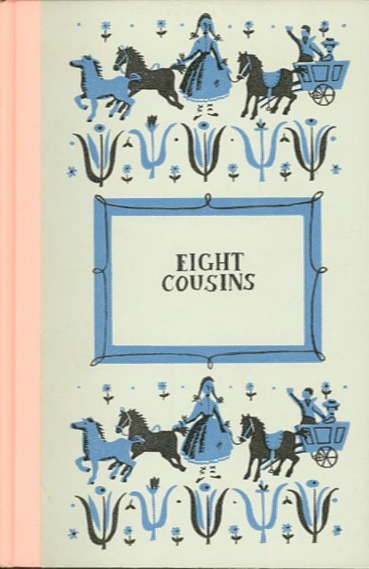 EIGHT COUSINS; Or The Aunt-Hill. Louisa M. Alcott.
