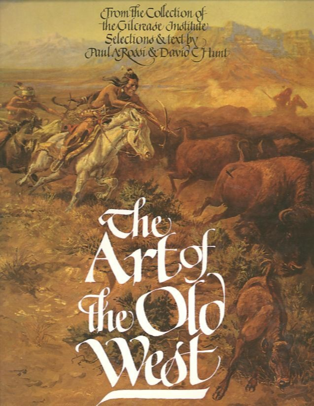 THE ART OF THE OLD WEST. Paul A. Rossi, David C. Hunt.