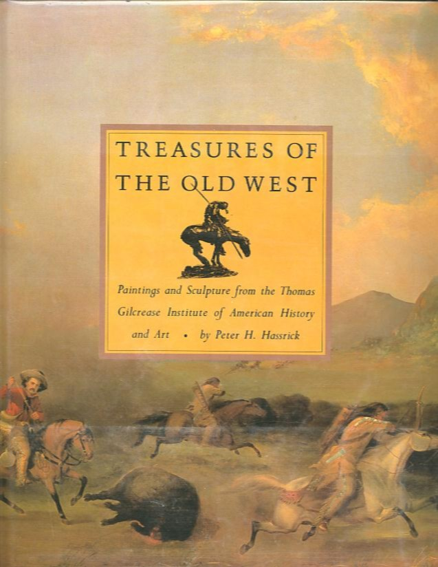 TREASURES OF THE OLD WEST; Paintings and Sculpture from the Thomas Gilcrease Institute of American History and Art. Peter H. Hassrick.