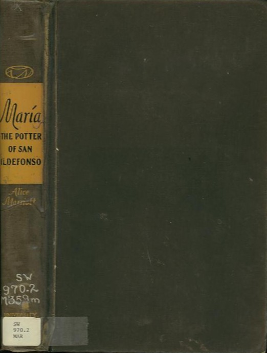 MARIA: THE POTTER OF SAN ILDEFONSO. Alice Marriott.
