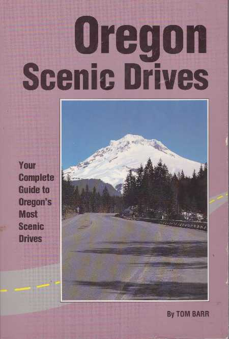 OREGON SCENIC DRIVES; Your Complete Guide to Oregon's Most Scenic Drives. Tom Barr.