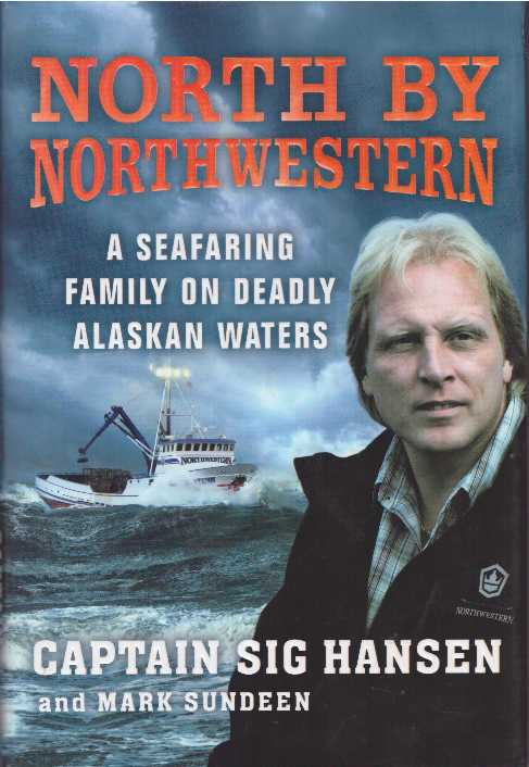 NORTH BY NORTHWESTERN; A Seafaring Family on Deadly Alaskan Waters. Captain Sig Hansen, Mark Sundeen.