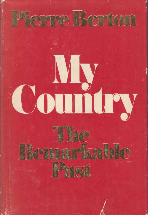 MY COUNTRY; The Remarkable Past. Pierre Berton.