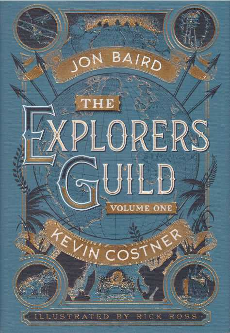 THE EXPLORERS GUILD; Volume One. Kevin Costner, Jon Baird.