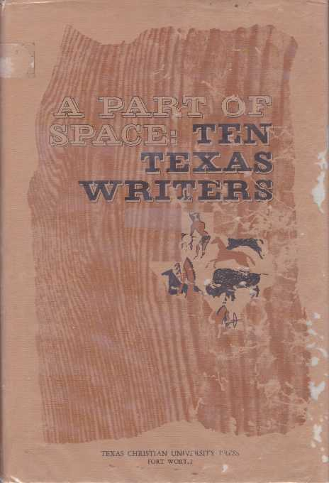A PART OF SPACE: TEN TEXAS WRITERS. Betsy Feagan Colquitt.