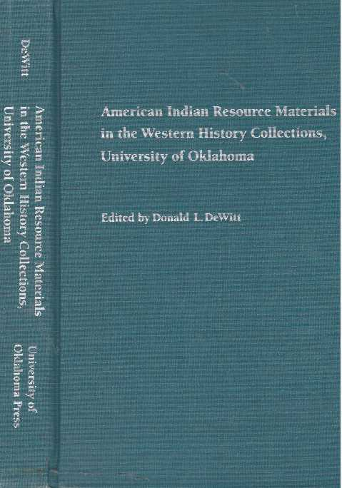 AMERICAN INDIAN RESOURCE MATERIALS IN THE WESTERN HISTORY COLLECTIONS, UNIVERSITY OF OKLAHOMA. Donald L. DeWitt.