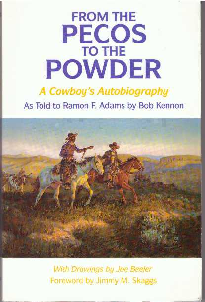 FROM THE PECOS TO THE POWDER.; A Cowboy's Autobiography. Bob as told to Ramon F. Adams Kennon.