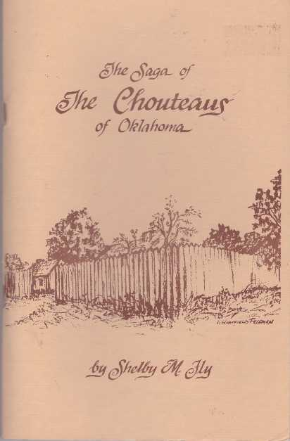 THE SAGA OF THE CHOUTEAUS OF OKLAHOMA; French Footprints in the Valley Grand. Shelby M. Fly.