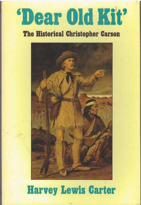 'DEAR OLD KIT'; The Historical Christopher Carson. Harvey Lewis Carter.