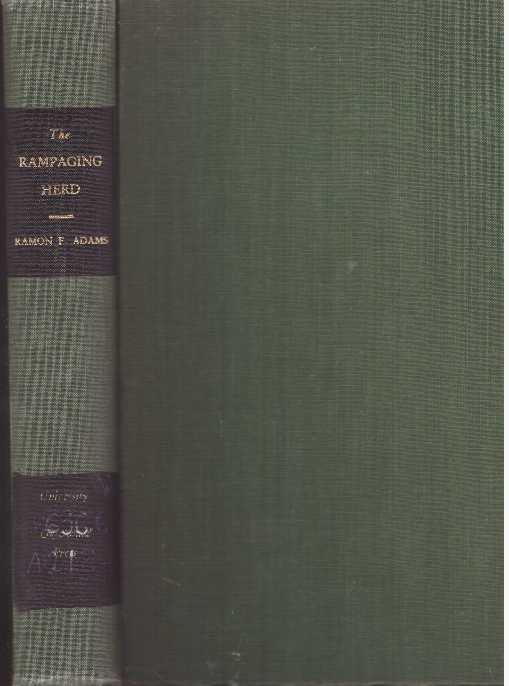 THE RAMPAGING HERD; A Bibliography of Books and Pamphlets of Men and Events in the Cattle Industry. Ramon F. Adams.