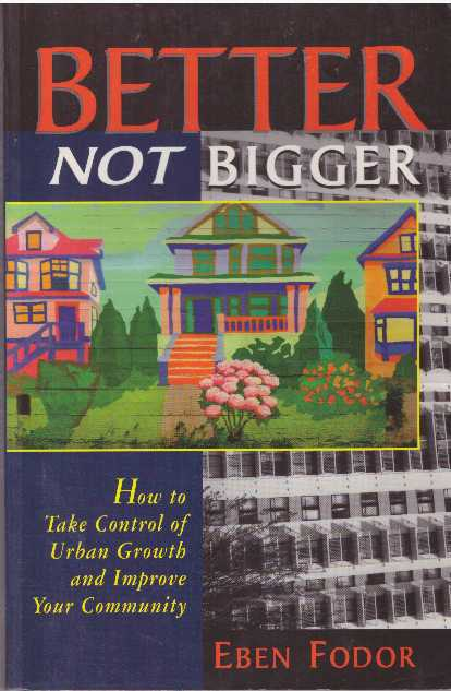 BETTER NOT BIGGER; How to Take Control of Urban Growth and Improve Your Community. Eben Fodor.
