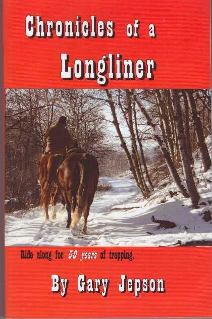 CHRONICLES OF A LONGLINER; Ride along for 50 years of trapping. Gary Jepson.