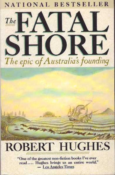 THE FATAL SHORE; The epic of Australia's founding. Robert Hughes.