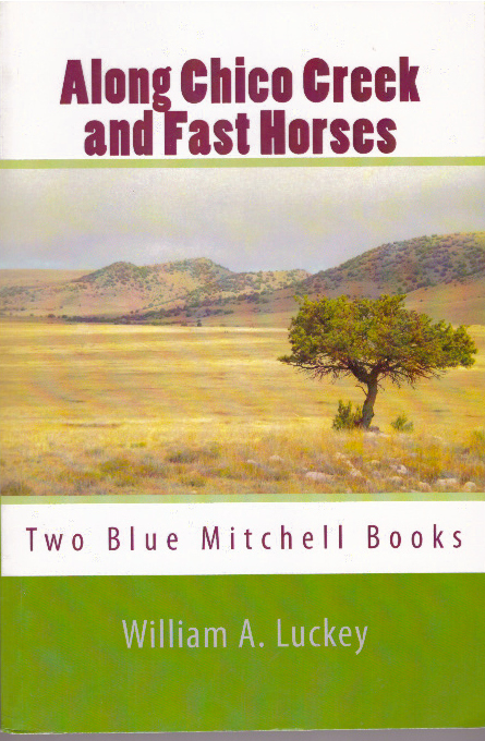 ALONG CHICO CREEK and FAST HORSES; Two Blue Mitchell Books. William A. Luckey.