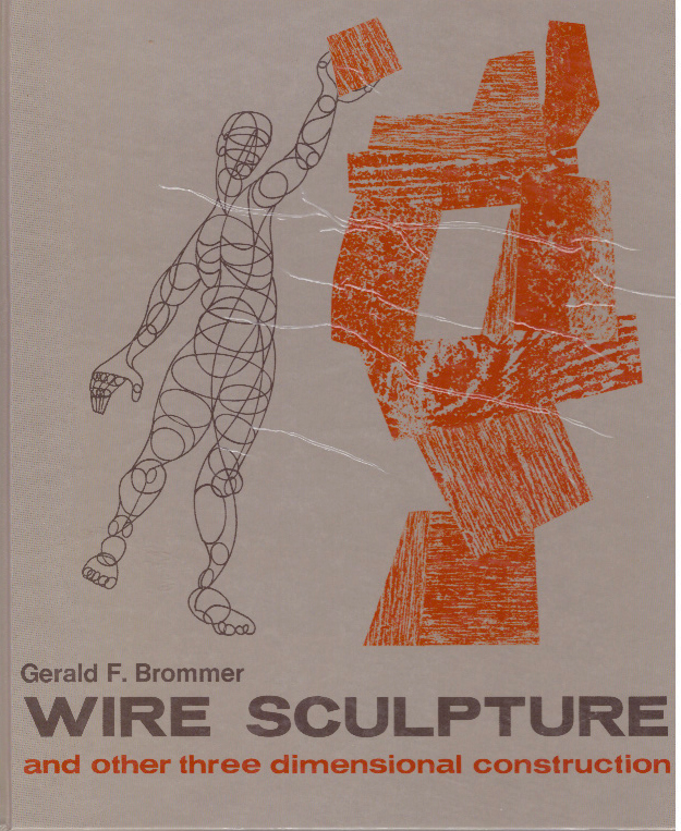 WIRE SCULPTURE; And Other Three Dimensional Construction. Gerald F. Brommer.