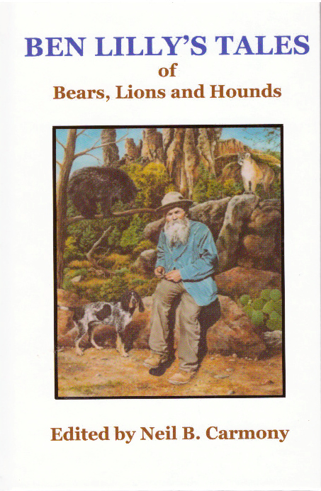 BEN LILLY'S TALES OF BEARS, LIONS AND HOUNDS. Ben V. Lilly, Neil B. Carmony.