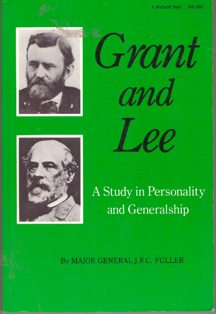 GRANT AND LEE; A Study in Personality and Generalship. Major General J. F. C. Fuller.