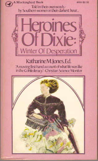 HEROINES OF DIXIE:; Winter of Desperation. Katharine M. Jones.