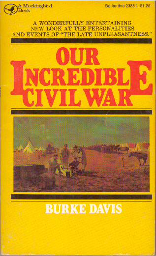 OUR INCREDIBLE CIVIL WAR. Burke Davis.