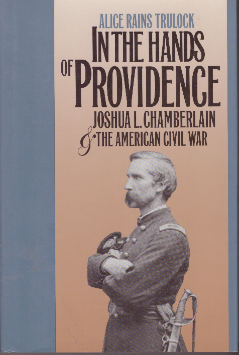 IN THE HANDS OF PROVIDENCE; Joshua L. Chamberlain and The American Civil War. Alice Rains Trulock.