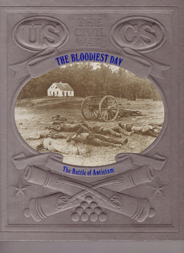 THE BLOODIEST DAY; The Battle of Antietam. Ronald H. Bailey.