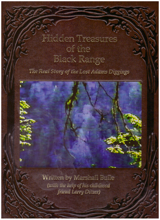 HIDDEN TREASURES OF THE BLACK RANGE; The Real Story of the Lost Adams Diggings. Marshall Bulle, Larry Ditzer.