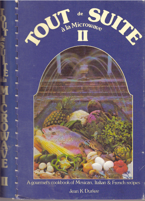 TOUT DE SUITE A LA MICROWAVE II; A gourmet's cookbook of Mexican, Italian & French recipes. Jean K. Durkee.
