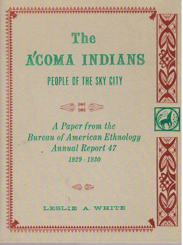 THE A'COMA INDIANS; People of the Sky CIty. Leslie A. White.