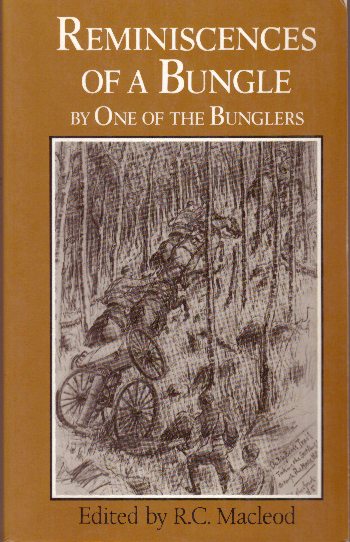 REMINISCENCES OF A BUNGLE; and Two Other Northwest Rebellion Diaries. Lewis Redman By one of the Bunglers, R. C. Macleod.