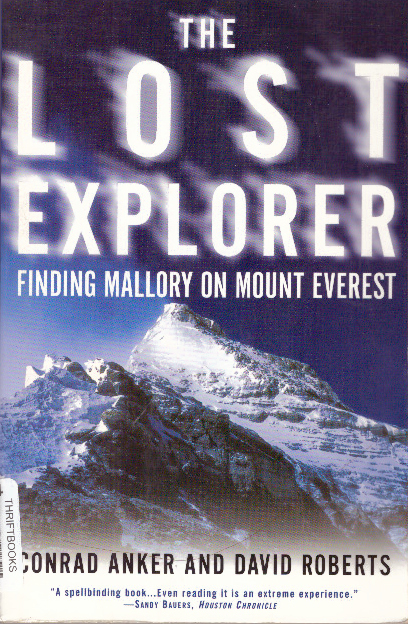 THE LOST EXPLORER; Finding Mallory on Mount Everest. Conrad Anker, David Roberts.