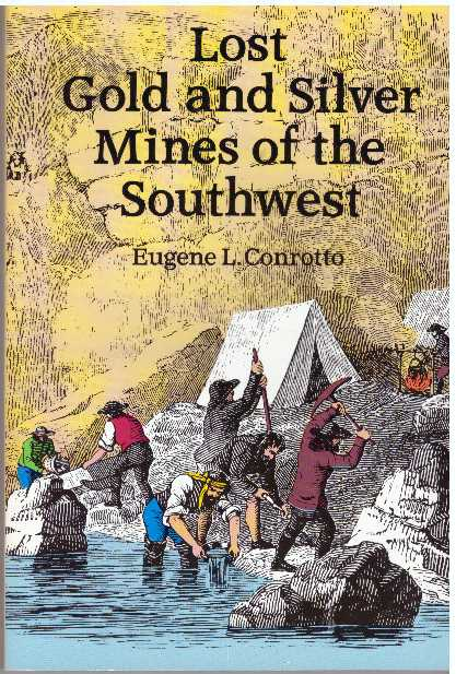 LOST GOLD AND SILVER MINES OF THE SOUTHWEST. Eugene L. Conrotto.