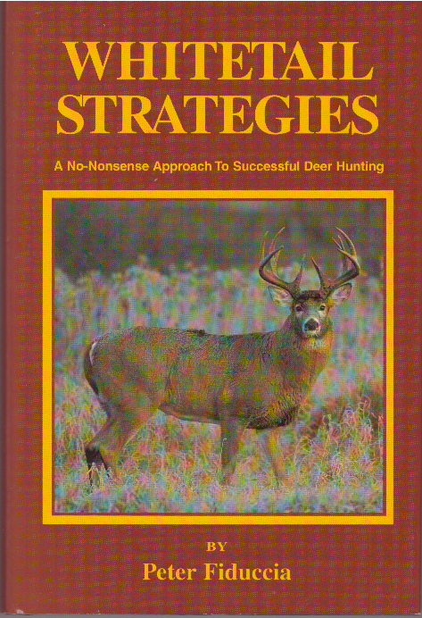 WHITETAIL STRATEGIES; A No-Nonsense Approach To Successful Deer Hunting. Peter Fiduccia.