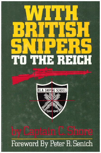 WITH BRITISH SNIPERS TO THE REICH. Captain C. Shore.