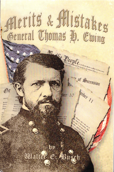MERITS & MISTAKES: GENERAL, YOU HAVE MADE THE MISTAKE OF YOUR LIFE.; General Thomas H. Ewing. Walter E. Busch.