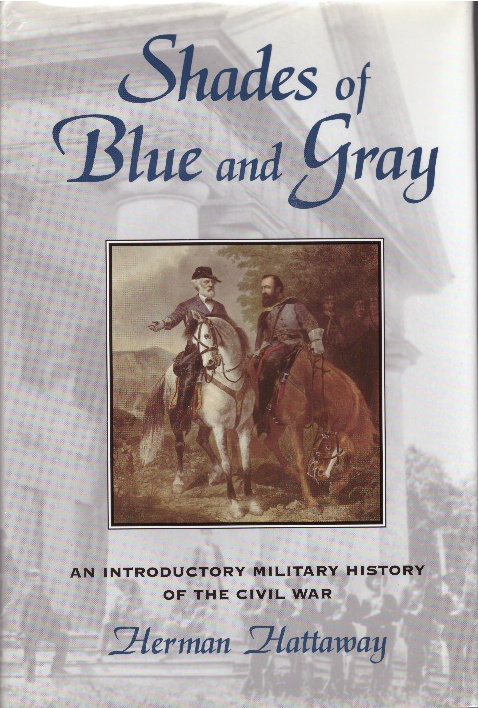 SHADES OF BLUE AND GRAY; An Introductory Military History of the Civil War. Herman Hattaway.